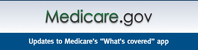 "Check out Medicare's updated ""What's covered"" app!"